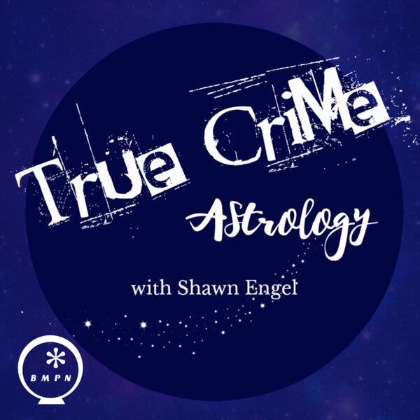 True Crime Astrology with Shawn Engel Podcast Artwork Image