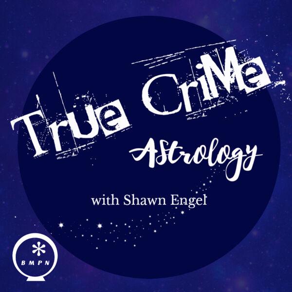 True Crime Astrology with Shawn Engel   True Crime   Astro   Astrology   Zodiac   Horoscope   Creepy   Crime   Criminology   Murder   Birth Chart   Podcast Artwork Image