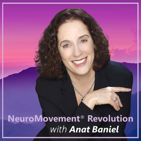 NeuroMovement Revolution with Anat Baniel Podcast Artwork Image