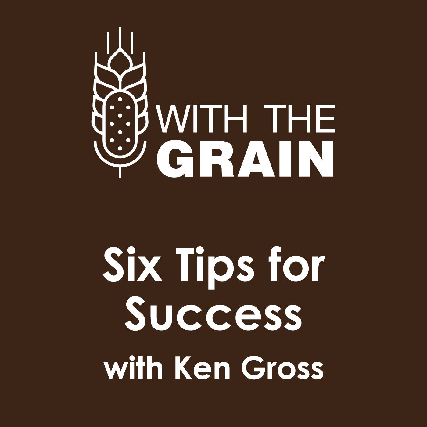 Six Tips for Growing Winter Wheat, with Ken Gross