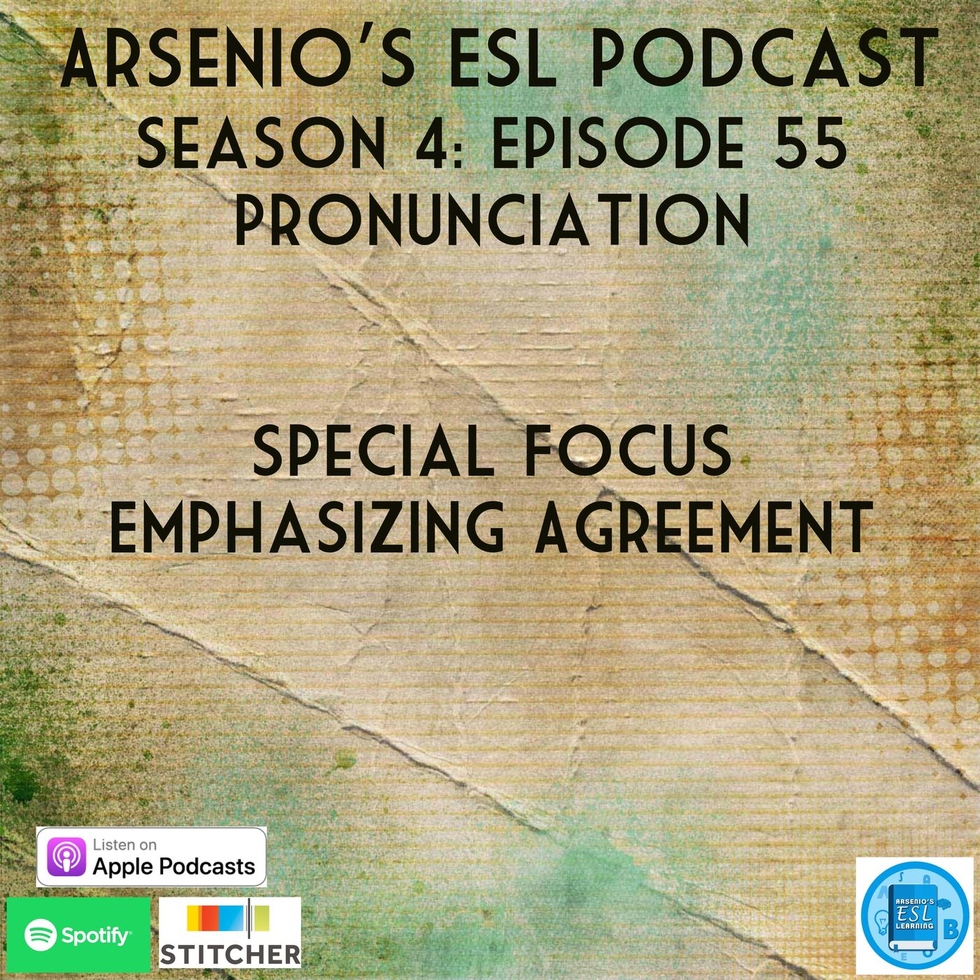 Arsenio's ESL Podcast: Season 4 - Episode 55 - Pronunciation - Special Focus - Emphasizing Agreement
