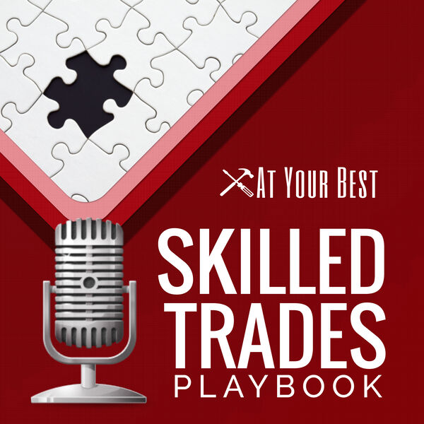 Skilled Trades Playbook by At Your Best Podcast Artwork Image