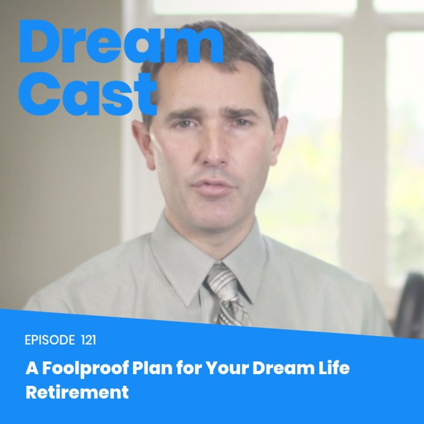 Episode 121 - A Foolproof Plan for Your Dream Life Retirement
