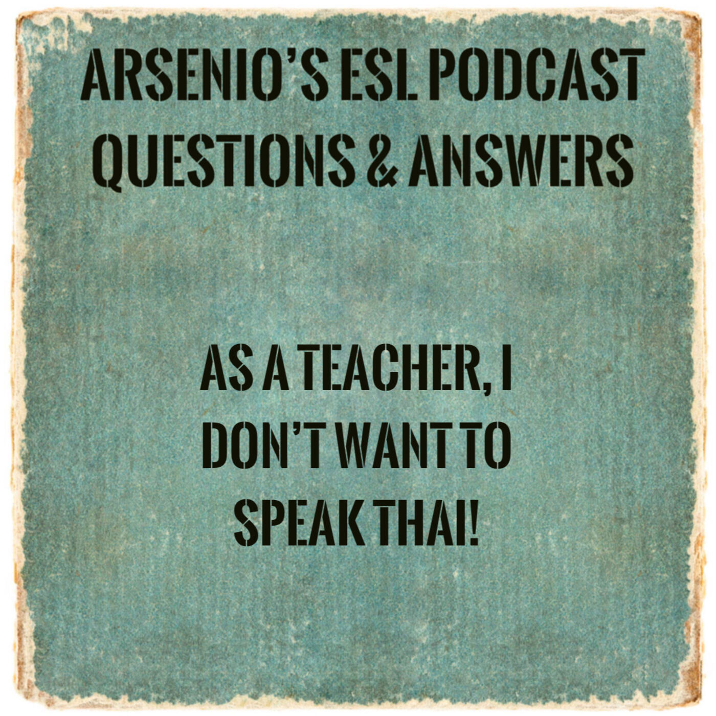 Arsenio's ESL Podcast: Season 4 - Episode 87 - Questions & Answers - No, I Won't Learn Thai!