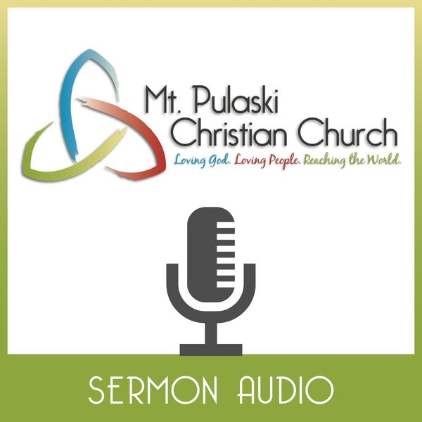 Mt Pulaski Christian Church Sermon Audio Podcast Artwork Image