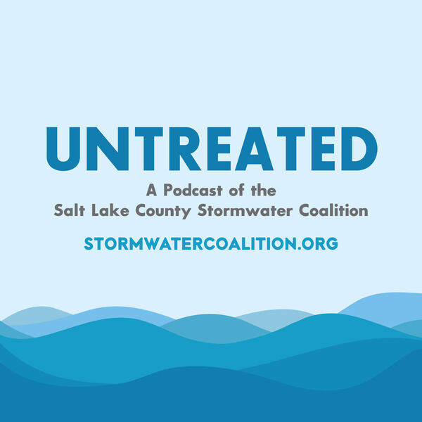 Untreated: A Podcast of the Salt Lake County Stormwater Coalition Podcast Artwork Image