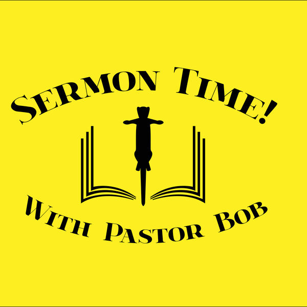 Sermon Time! with Pastor Bob Podcast Artwork Image