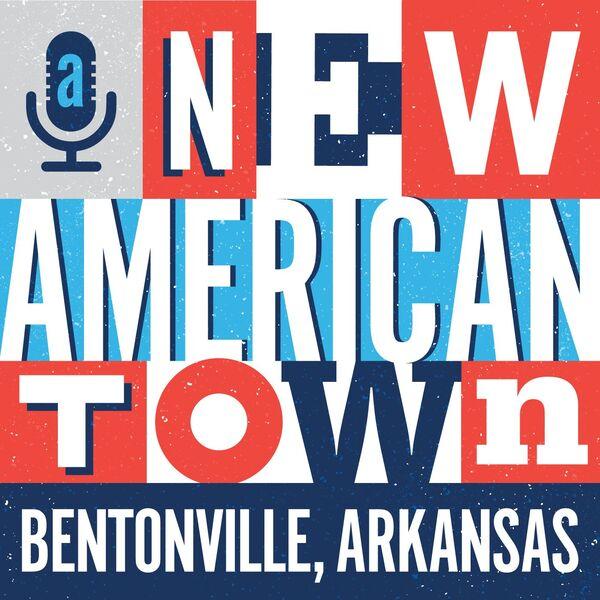 A New American Town - Bentonville, Arkansas Podcast Artwork Image