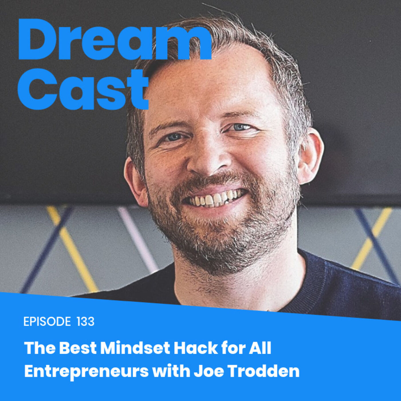 Episode 133 - The Best Mindset Hack for All Entrepreneurs with Joe Trodden