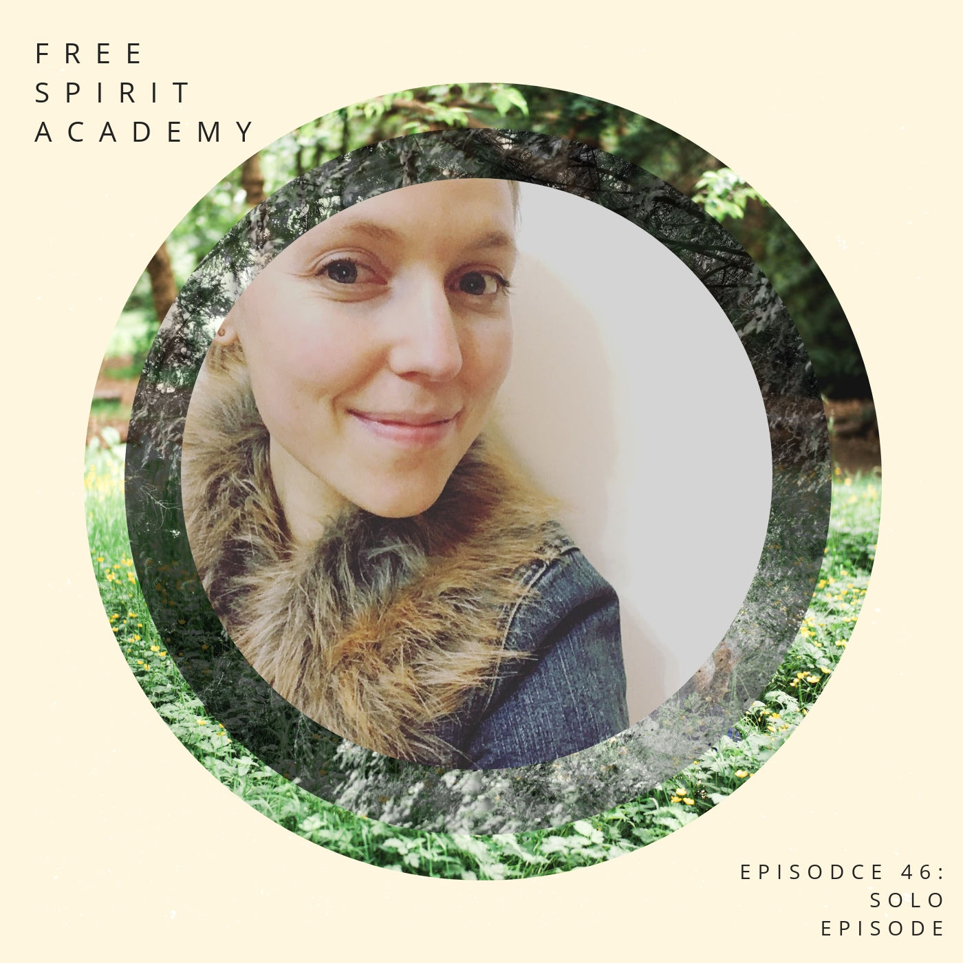 46 | Solo Episode | What Does It Mean To Be A Free Spirit?