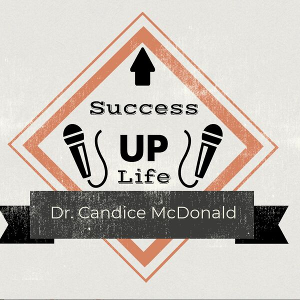 Success Up Life with Dr. Candice McDonald Podcast Artwork Image