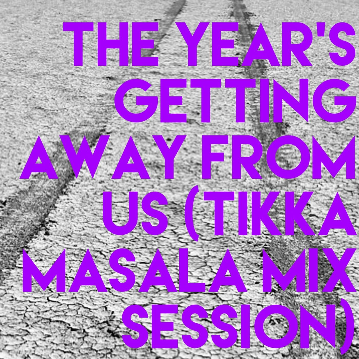 The Year's Getting Away From Us (tikka masala mix session)