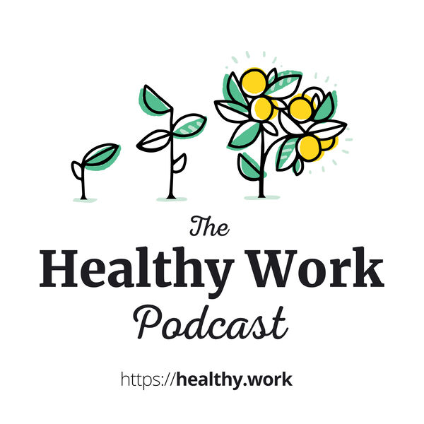 The Healthy Work Podcast Podcast Artwork Image