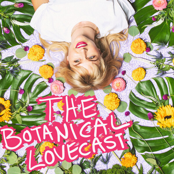 The Botanical Lovecast Podcast Artwork Image