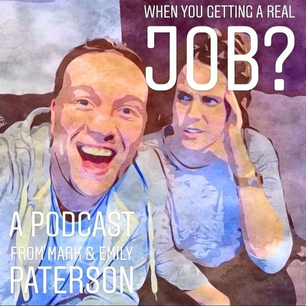 When You Getting A Real Job? Podcast Artwork Image