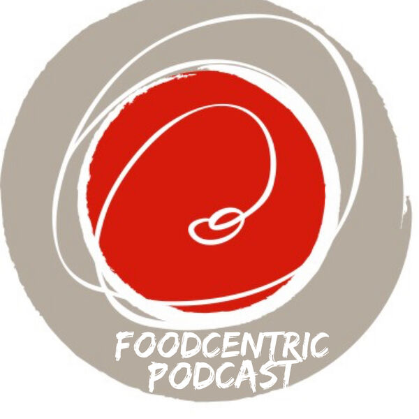 Foodcentric...desirable food you can believe in... Podcast Artwork Image
