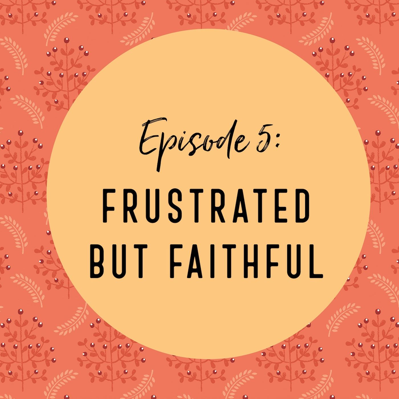Episode: Frustrated But Faithful