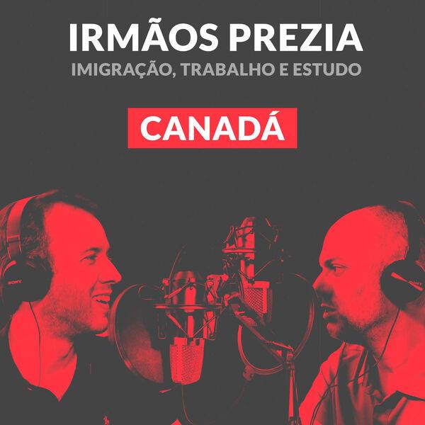 Irmãos Prezia   Canada para Brasileiros   Podcast por Caio Prezia e Guilherme Prezia Podcast Artwork Image