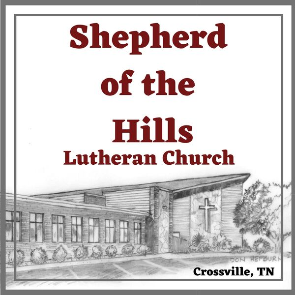 Shepherd of the Hills Lutheran Church Crossville Podcast Artwork Image