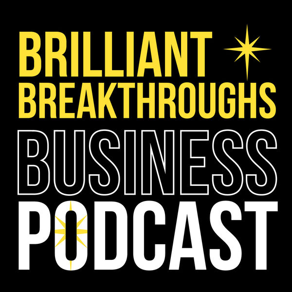 Brilliant Breakthroughs Business Podcast Podcast Artwork Image