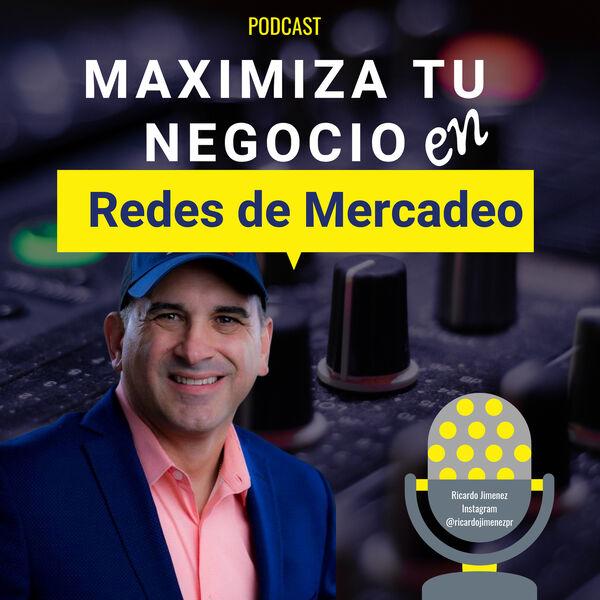 Maximiza Tu Negocio en Redes de Mercadeo Podcast Artwork Image