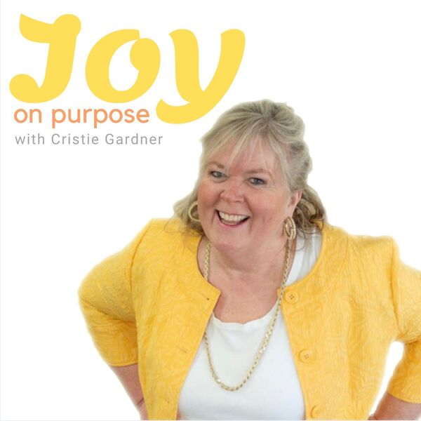 Joy on Purpose with Cristie Gardner Podcast Artwork Image