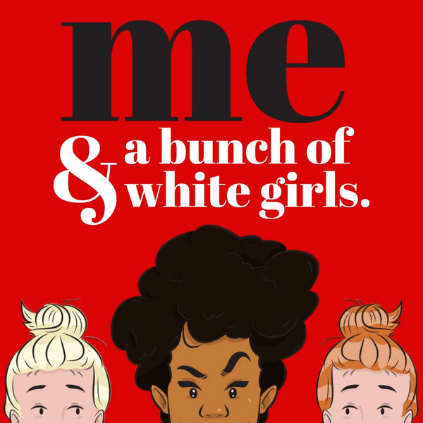 Me & a Bunch of White Girls Podcast Artwork Image