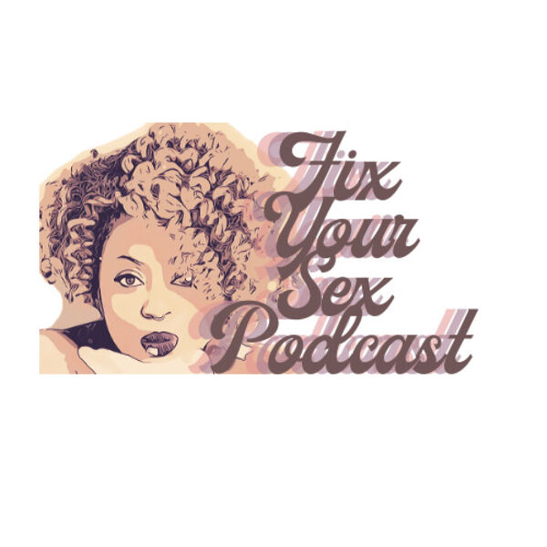 Fix Your Sex Podcast Podcast Artwork Image