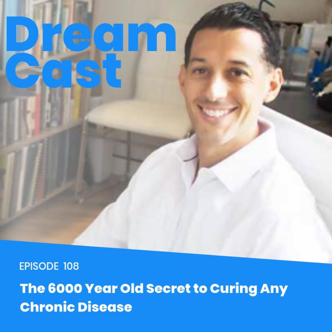 Episode 108 - The 6000 Year Old Secret to Curing Any Chronic Disease