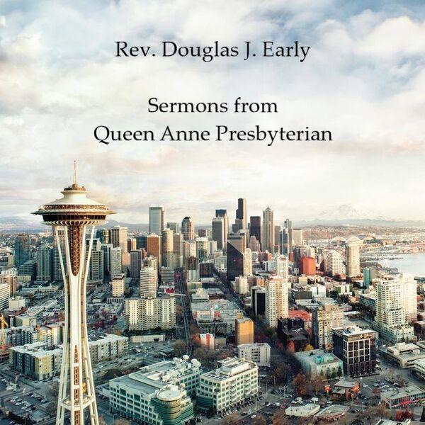 Rev. Douglas J. Early: Sermons from Queen Anne Presbyterian Church Podcast Artwork Image