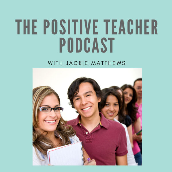 The Positive Teacher- inspiration, encouragement and practical tips for those who teach. Podcast Artwork Image