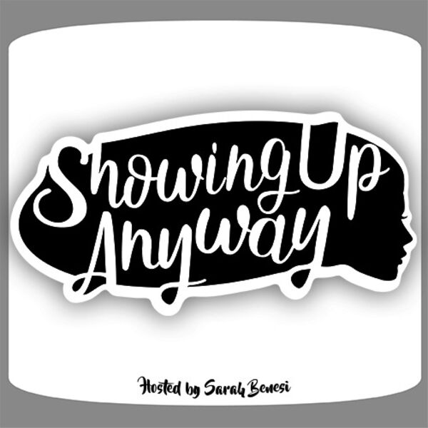 Showing Up Anyway Podcast Artwork Image