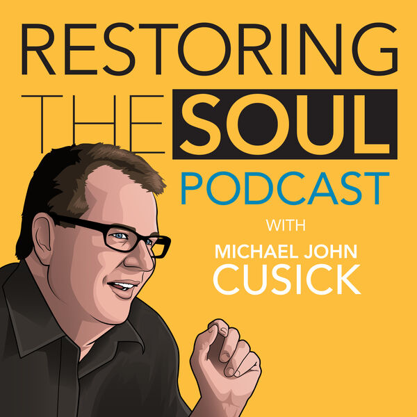 Restoring the Soul with Michael John Cusick Podcast Artwork Image