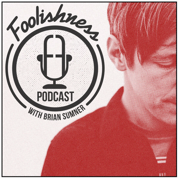 FOOLISHNESS Podcast with Brian Sumner Podcast Artwork Image
