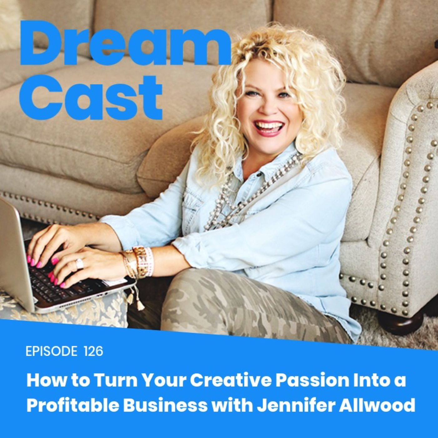 Episode 126 – How to Turn Your Creative Passion Into a Profitable Business