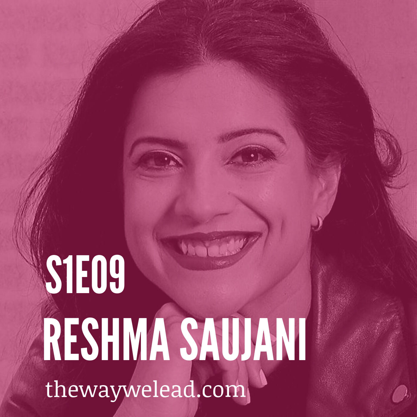 S1E9: Using Bravery as a Tool to Empower Women and Girls with Reshma Saujani