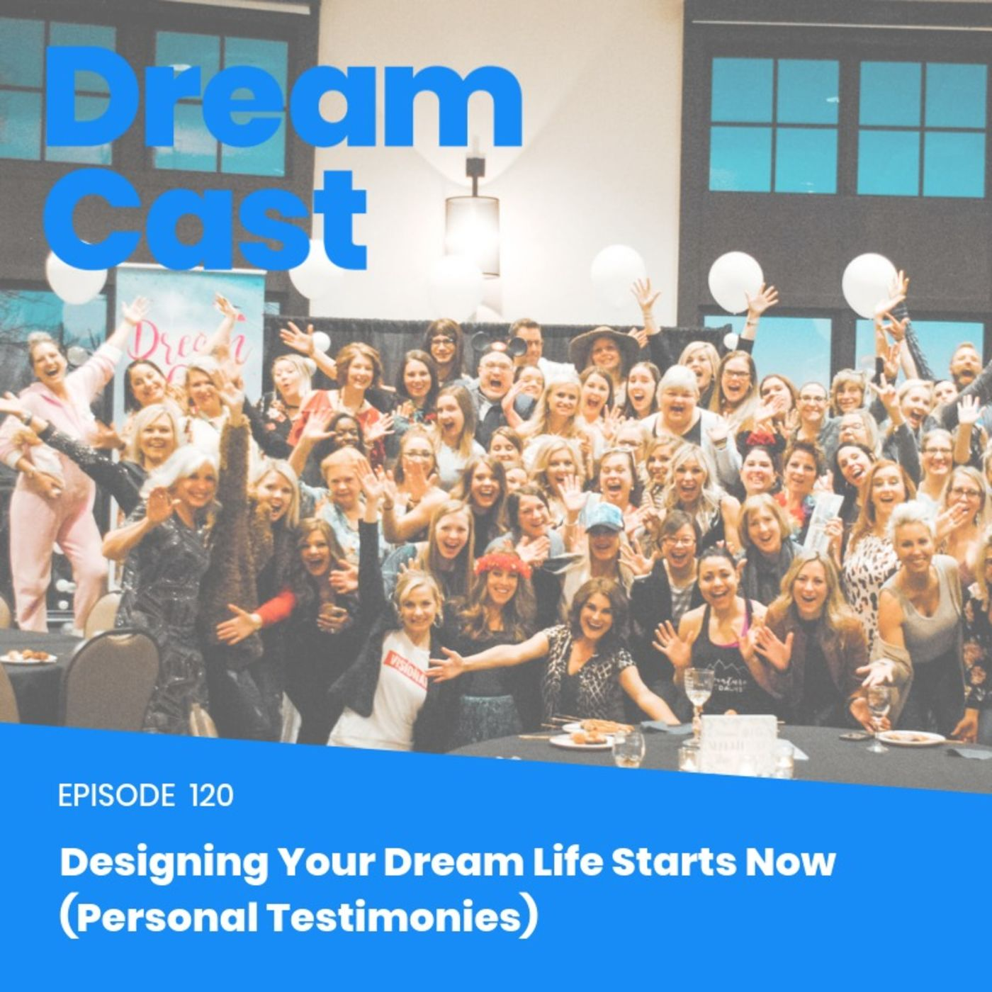 Episode 120 - Designing Your Dream Life Starts Now (Personal Testimonies)