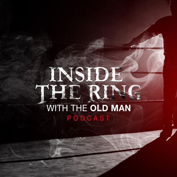 Inside The Ring With - The Old Man Podcast Artwork Image