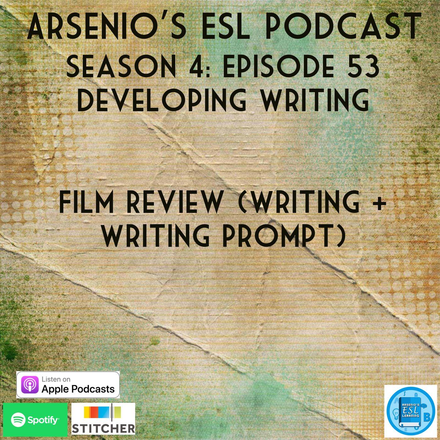Arsenio's ESL Podcast: Season 4 - Episode 53 - Developing Writing (Writing Version)