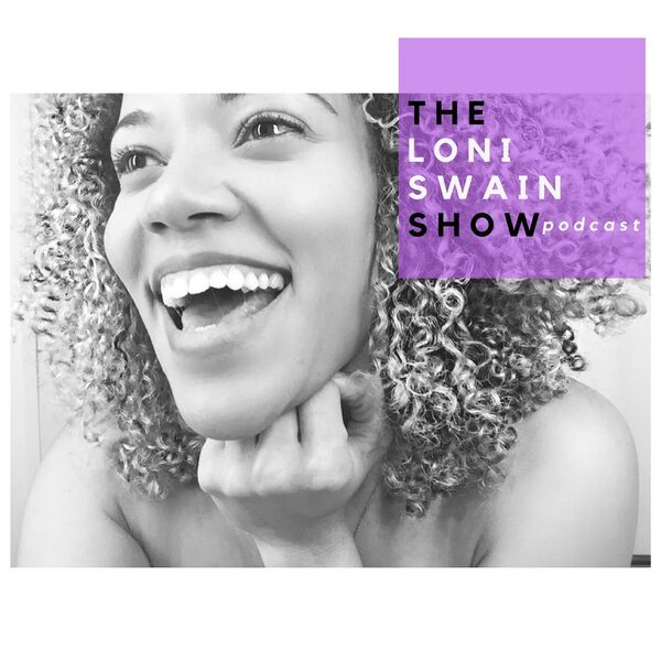 The Loni Swain Show Podcast Podcast Artwork Image