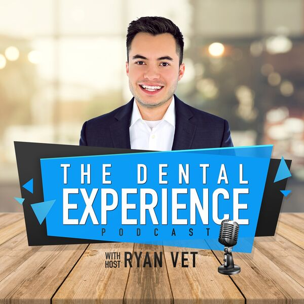 The Dental Experience Podcast with Ryan Vet Podcast Artwork Image