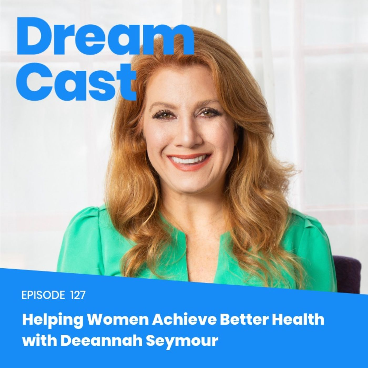 Episode 128 - Helping Women Achieve Better Health with Deeannah Seymour