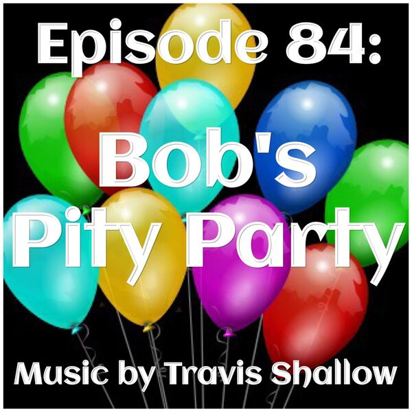 The Bob and Katie Show - Episode 84: Bob's Pity Party