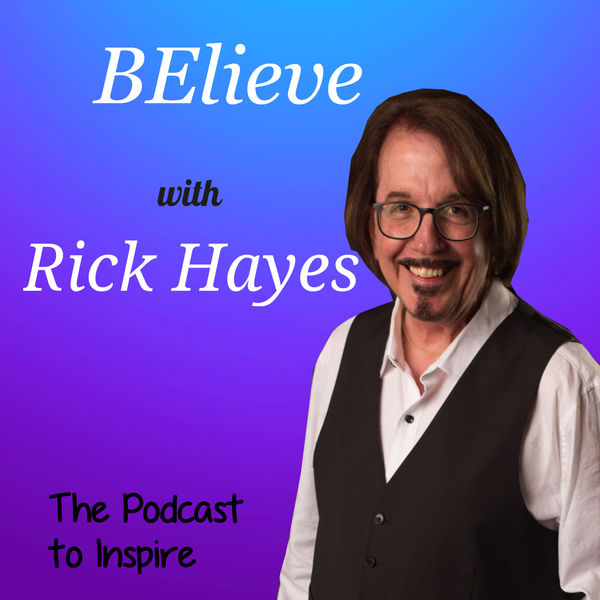 BElieve with Rick Hayes Podcast Artwork Image