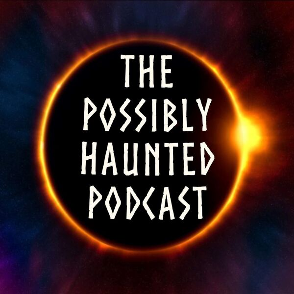 The Possibly Haunted Podcast - Episode 15: Unsolved Mysteries