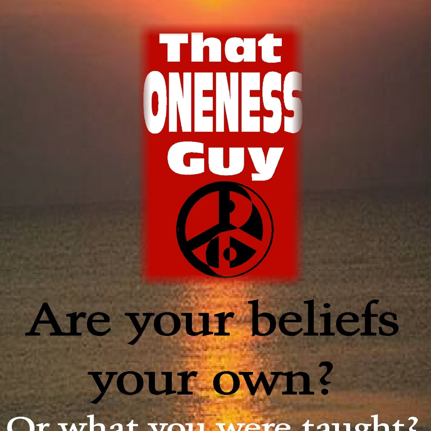 Oneness asks: 'Are your beliefs your own? Or what you were taught?'