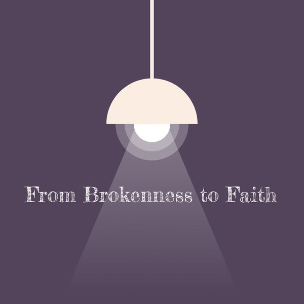 Brokenness to Faith Podcast Artwork Image