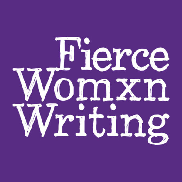 Fierce Womxn Writing - Inspiring You to Write More Podcast Artwork Image