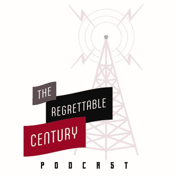 The Regrettable Century  Podcast Artwork Image