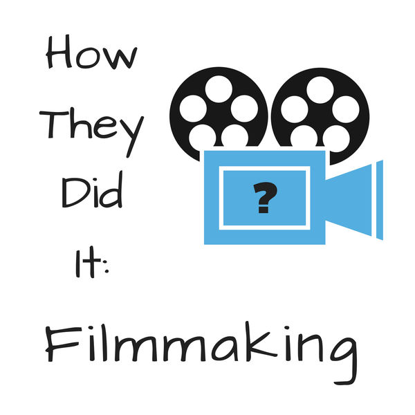 How They Did It: Filmmaking Podcast Artwork Image